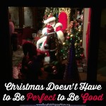 Christmas Doesn't Have to be Perfect to be Good