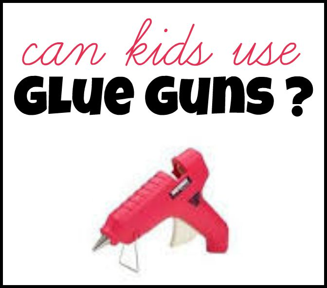 When can kids use glue guns?
