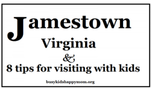 Tips for visiting Jamestown Settlement with Kids
