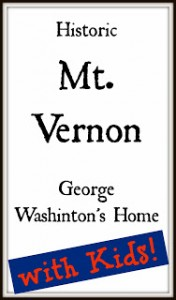 10 Tips for visiting Mt. Vernon – with Kids!