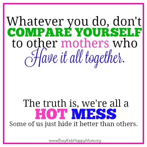 Don't compare yourself to other mothers who have it all together - mom memes
